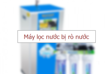 may-loc-nuoc-bi-ro-nuoc